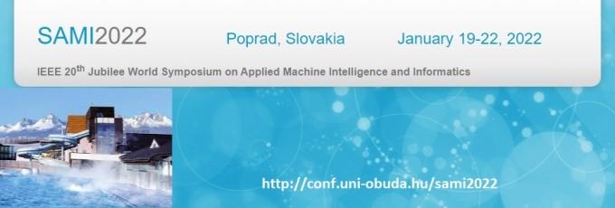 IEEE 20th Jubilee World Symposium on Applied Machine Intelligence and Informatics (SAMI 2022)